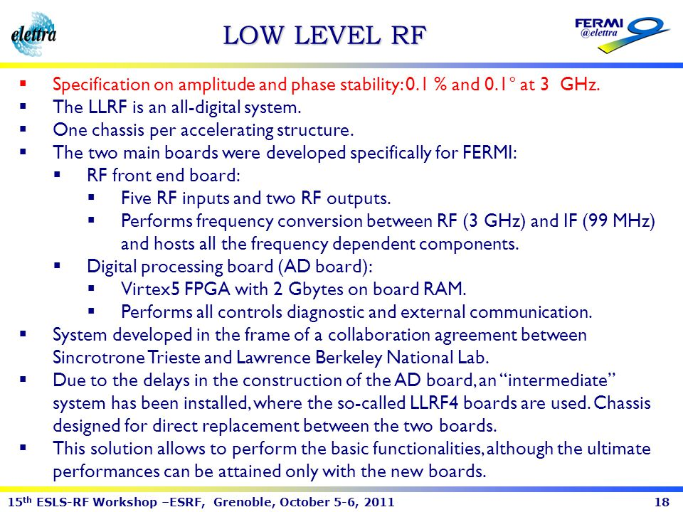 LOW LEVEL RF Specification on amplitude and phase stability: 0.1 % and 0.1° at 3 GHz. The LLRF is an all-digital system.