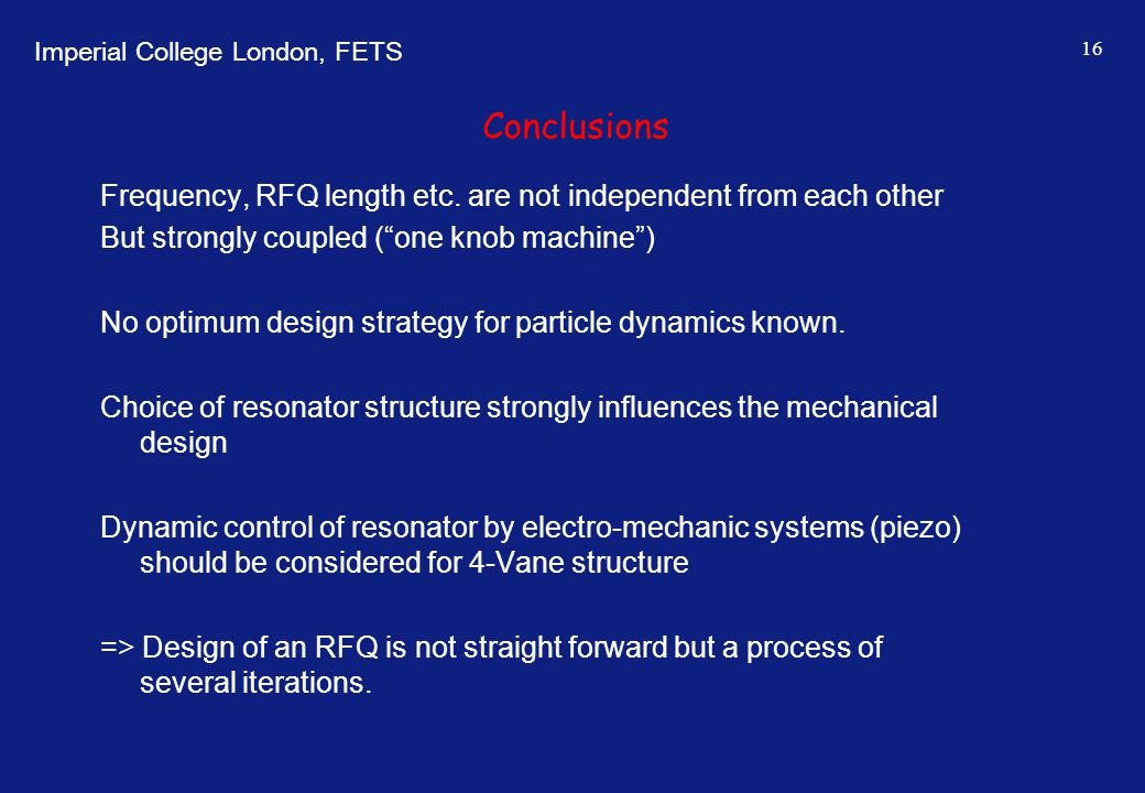 Conclusions Frequency, RFQ length etc. are not independent from each other. But strongly coupled ( one knob machine )