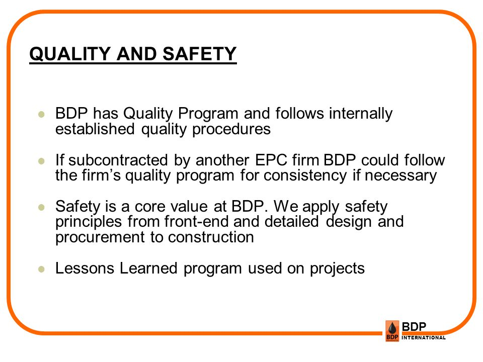 QUALITY AND SAFETY BDP has Quality Program and follows internally established quality procedures.