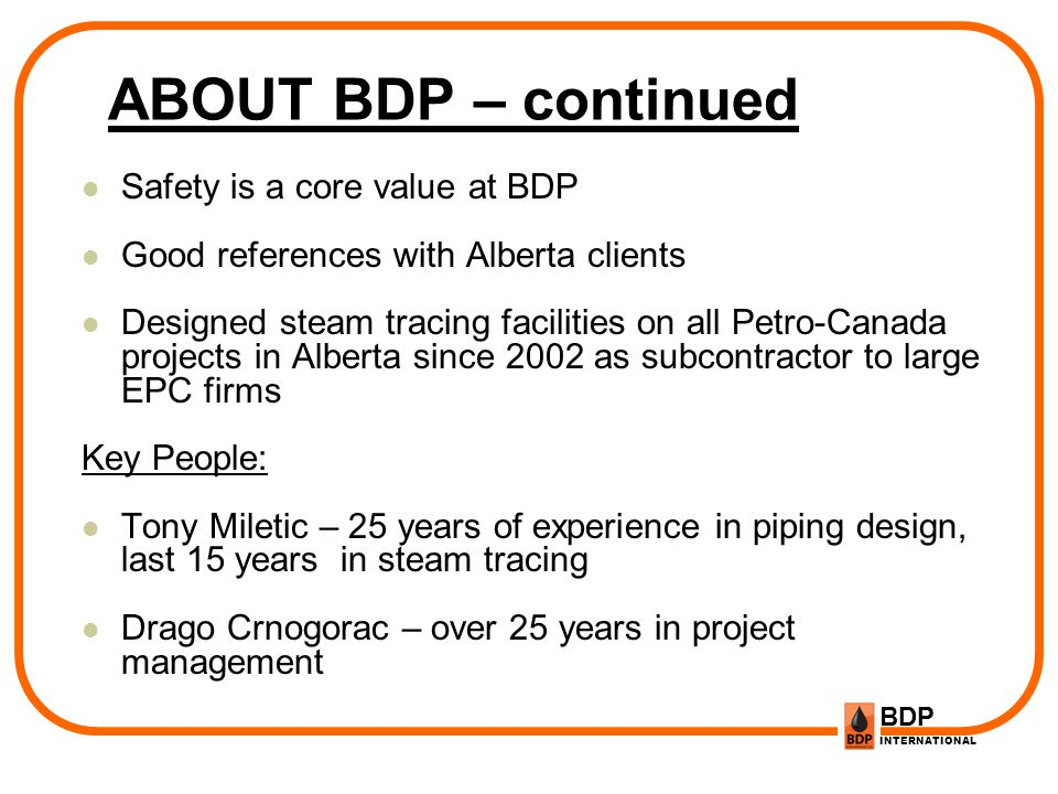ABOUT BDP – continued Safety is a core value at BDP