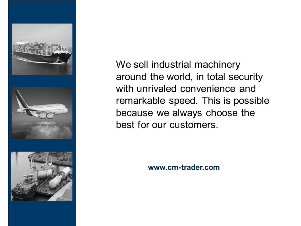 We sell industrial machinery around the world, in total security with unrivaled convenience and remarkable speed.
