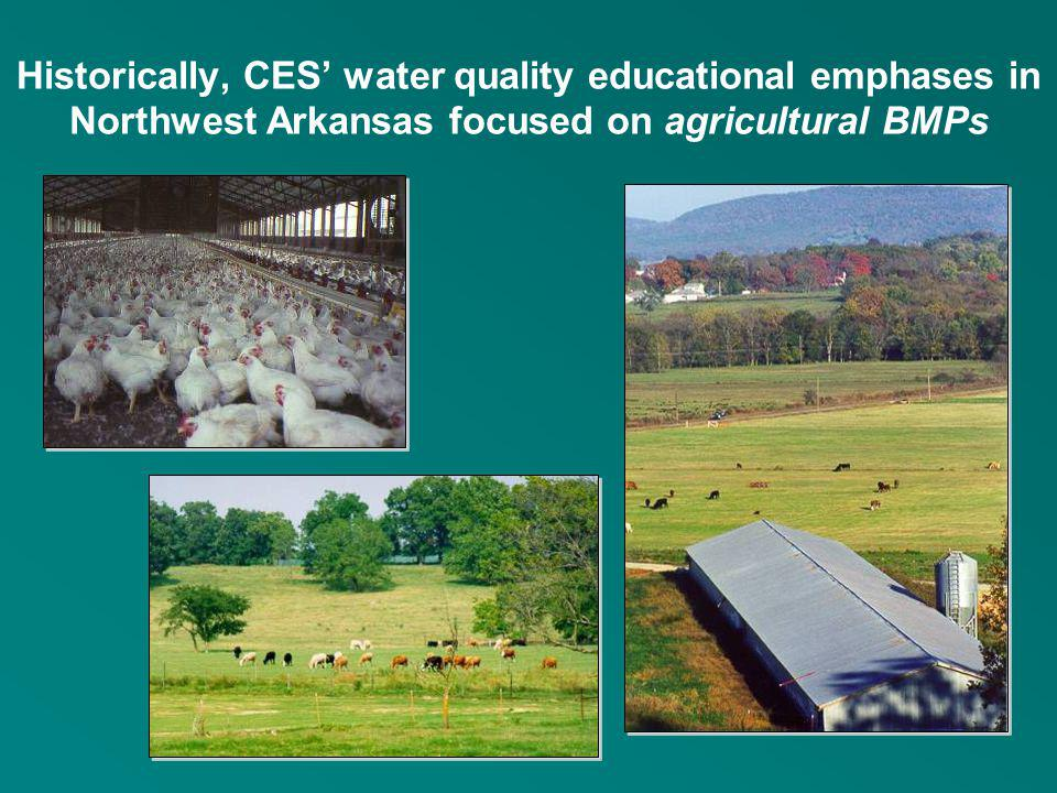 Historically, CES' water quality educational emphases in Northwest Arkansas focused on agricultural BMPs