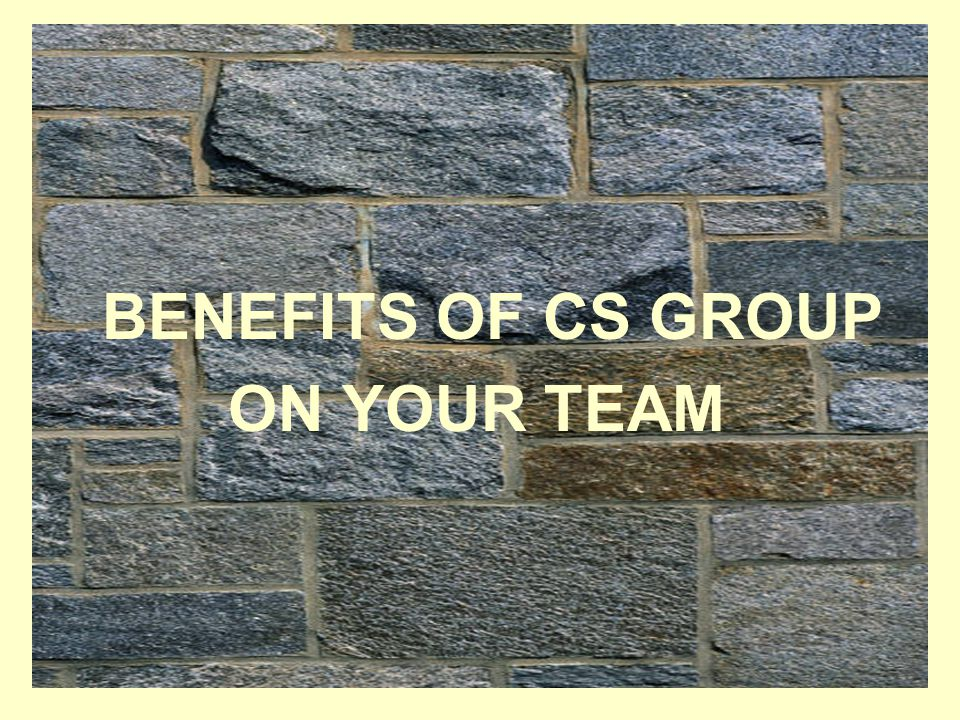 BENEFITS OF CS GROUP ON YOUR TEAM