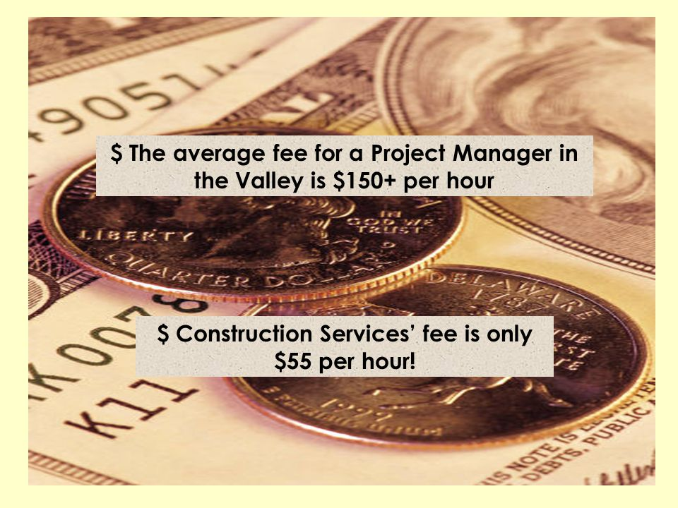 $ Construction Services' fee is only $55 per hour!