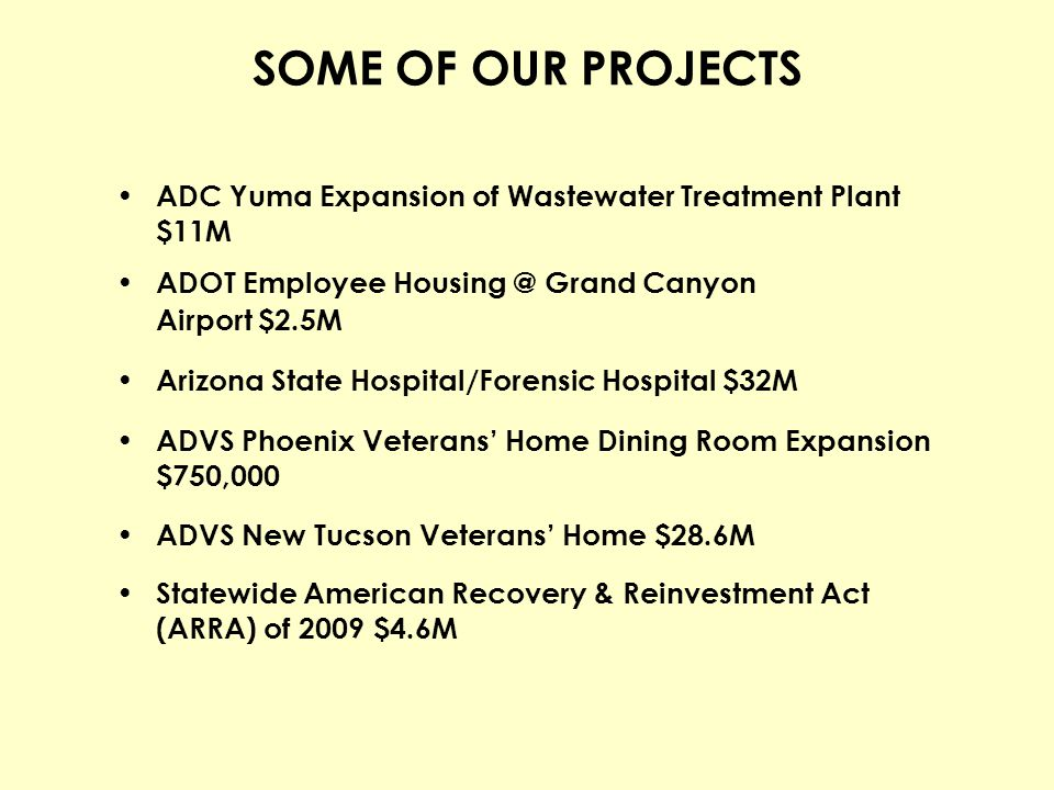 SOME OF OUR PROJECTS ADC Yuma Expansion of Wastewater Treatment Plant $11M. ADOT Employee Housing @ Grand Canyon.