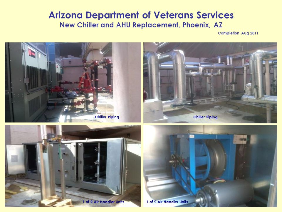 Arizona Department of Veterans Services New Chiller and AHU Replacement, Phoenix, AZ Completion Aug 2011