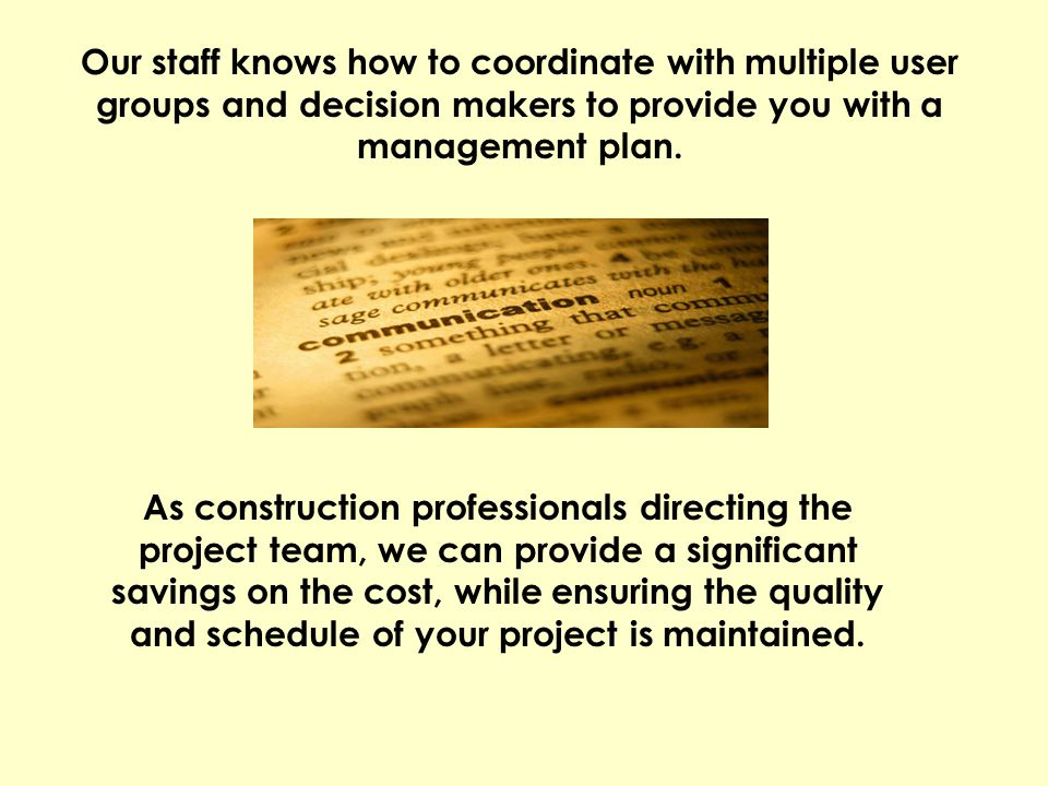 Our staff knows how to coordinate with multiple user groups and decision makers to provide you with a management plan.