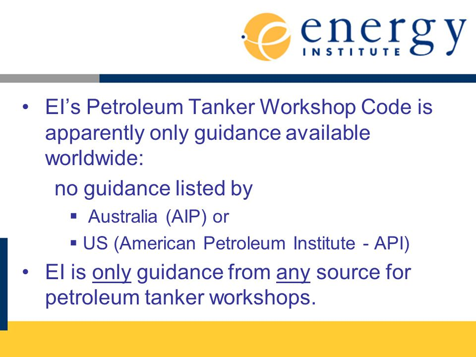 EI is only guidance from any source for petroleum tanker workshops.