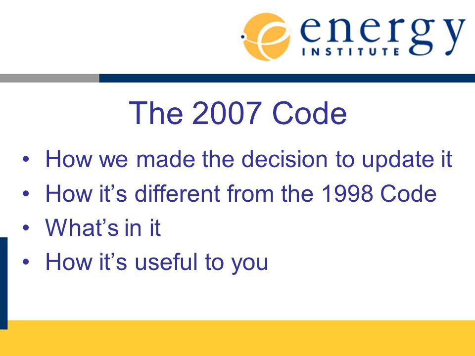 The 2007 Code How we made the decision to update it