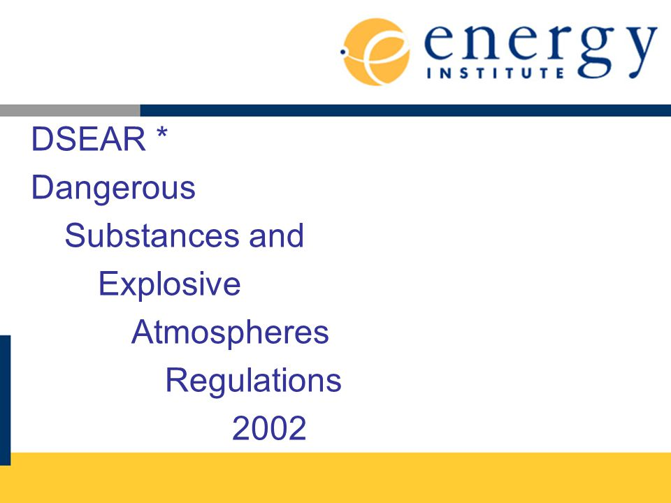 DSEAR * Dangerous Substances and Explosive Atmospheres Regulations 2002