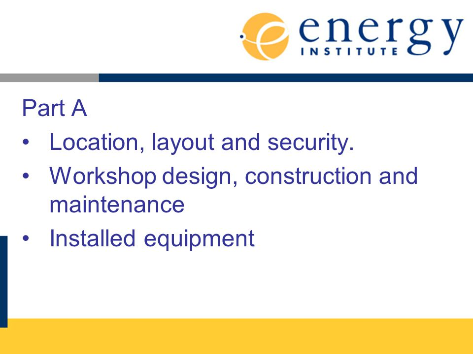 Part A Location, layout and security. Workshop design, construction and maintenance.