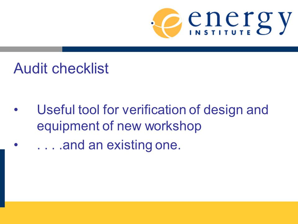 Audit checklist Useful tool for verification of design and equipment of new workshop.