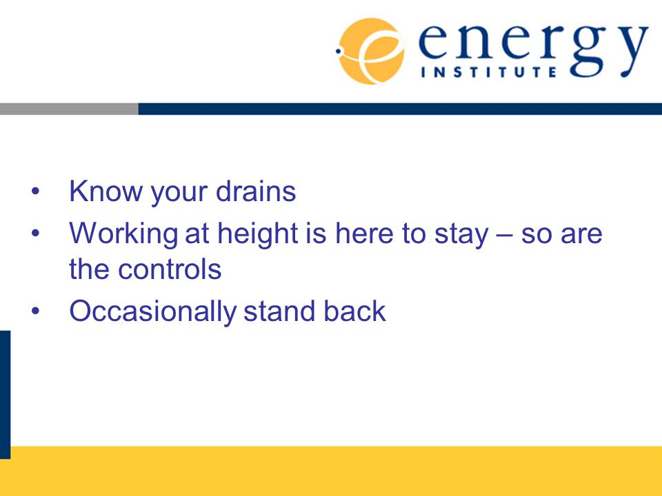 Know your drains Working at height is here to stay – so are the controls Occasionally stand back