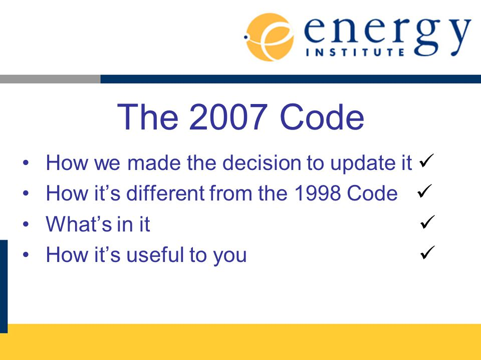 The 2007 Code How we made the decision to update it 