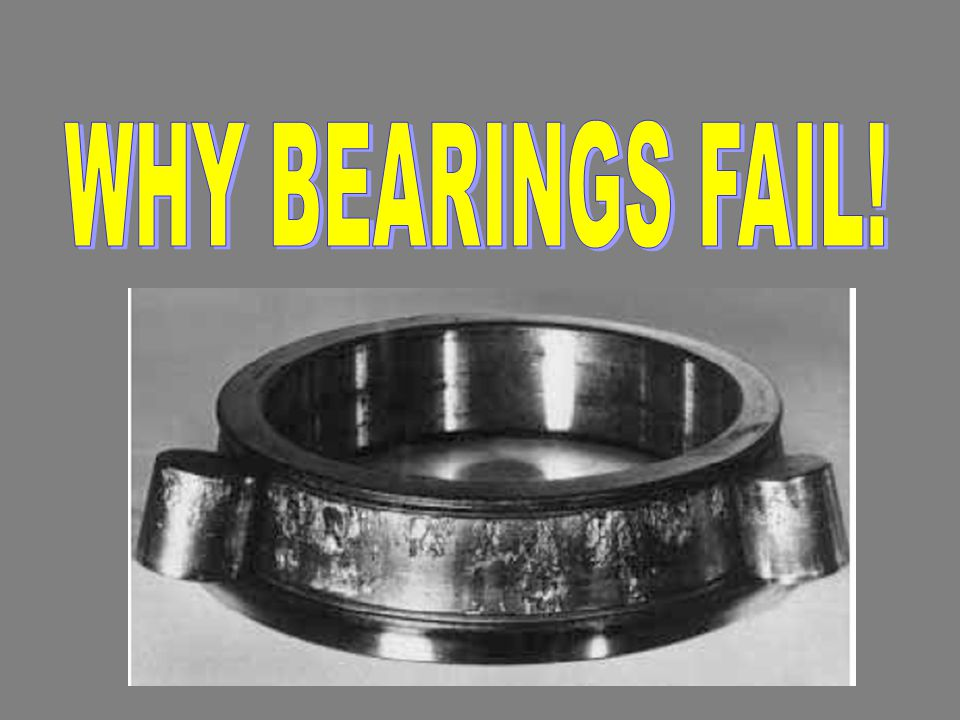 WHY BEARINGS FAIL!
