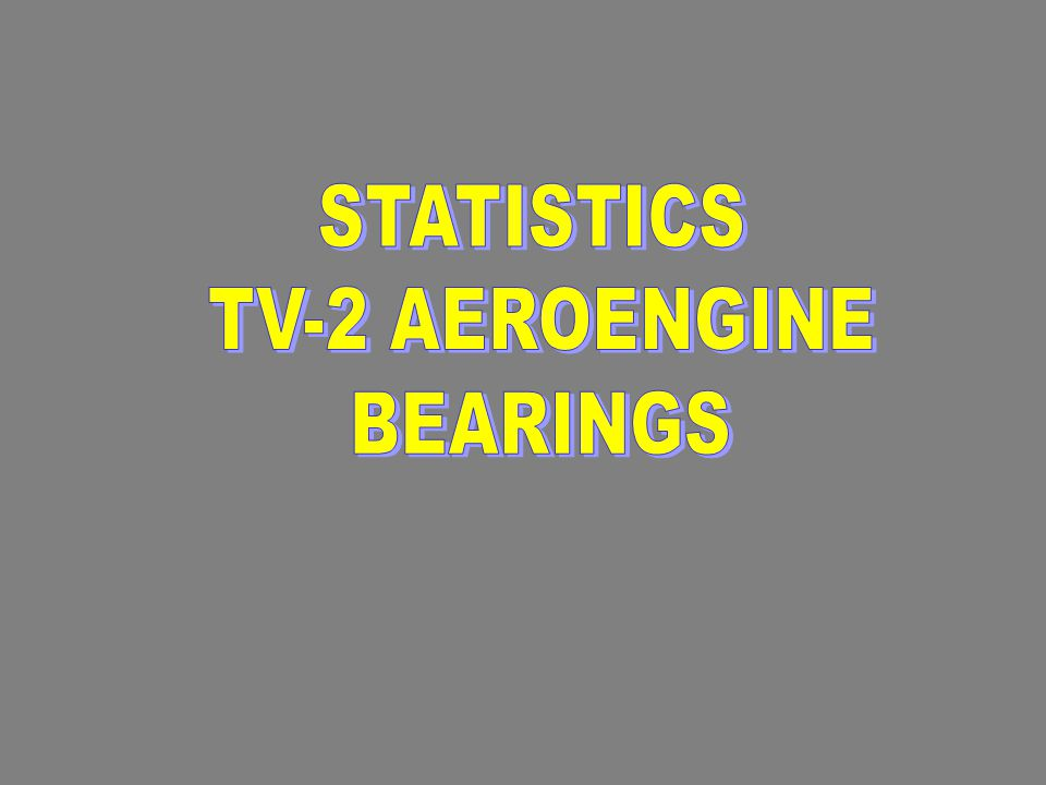 STATISTICS TV-2 AEROENGINE BEARINGS
