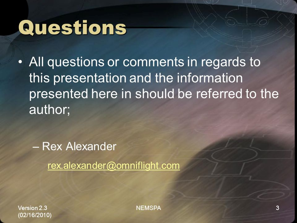Questions All questions or comments in regards to this presentation and the information presented here in should be referred to the author;