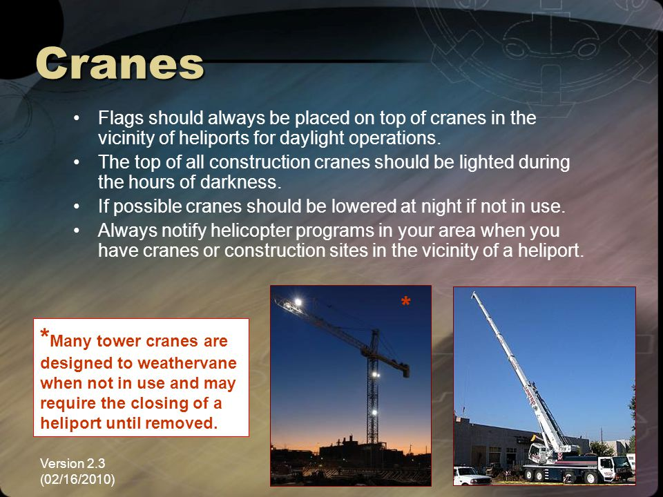 Cranes Flags should always be placed on top of cranes in the vicinity of heliports for daylight operations.
