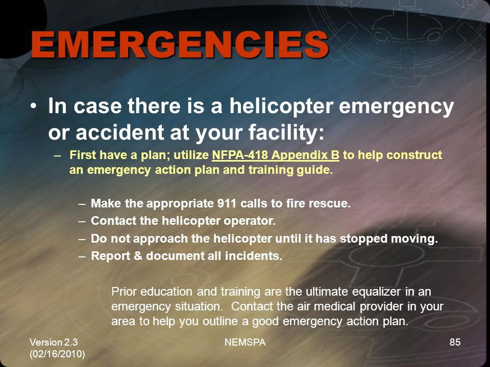 EMERGENCIES In case there is a helicopter emergency or accident at your facility: