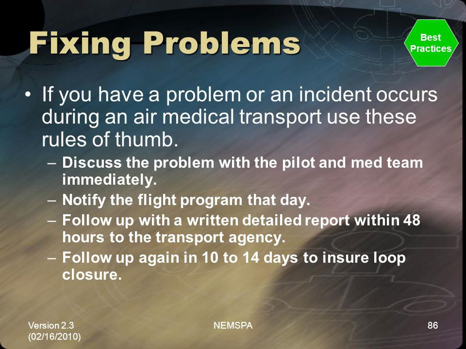 Fixing Problems Best. Practices. If you have a problem or an incident occurs during an air medical transport use these rules of thumb.