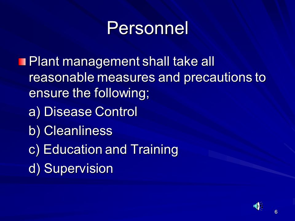 Personnel Plant management shall take all reasonable measures and precautions to ensure the following;