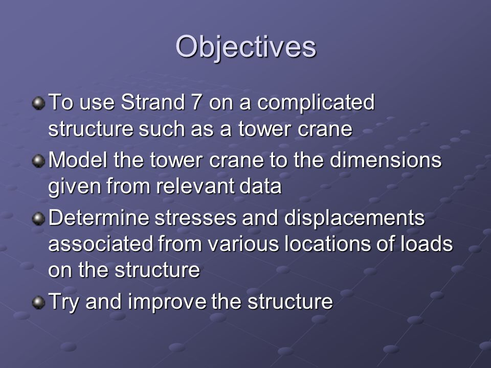 Objectives To use Strand 7 on a complicated structure such as a tower crane. Model the tower crane to the dimensions given from relevant data.