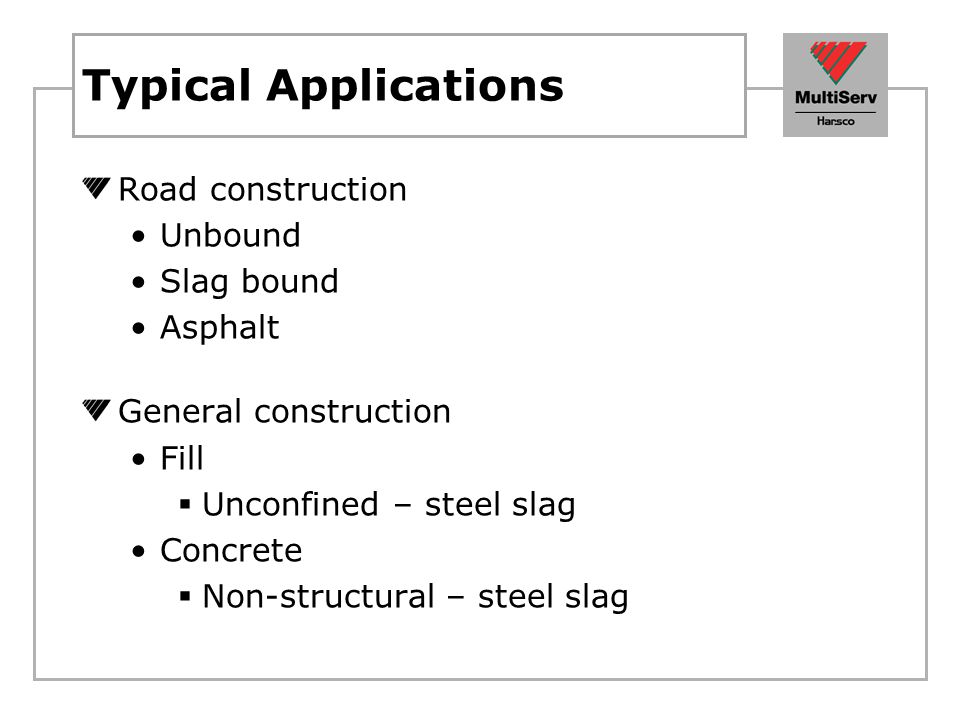 Typical Applications Road construction Unbound Slag bound Asphalt