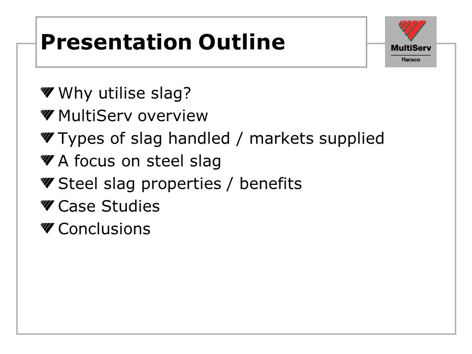 Presentation Outline Why utilise slag MultiServ overview