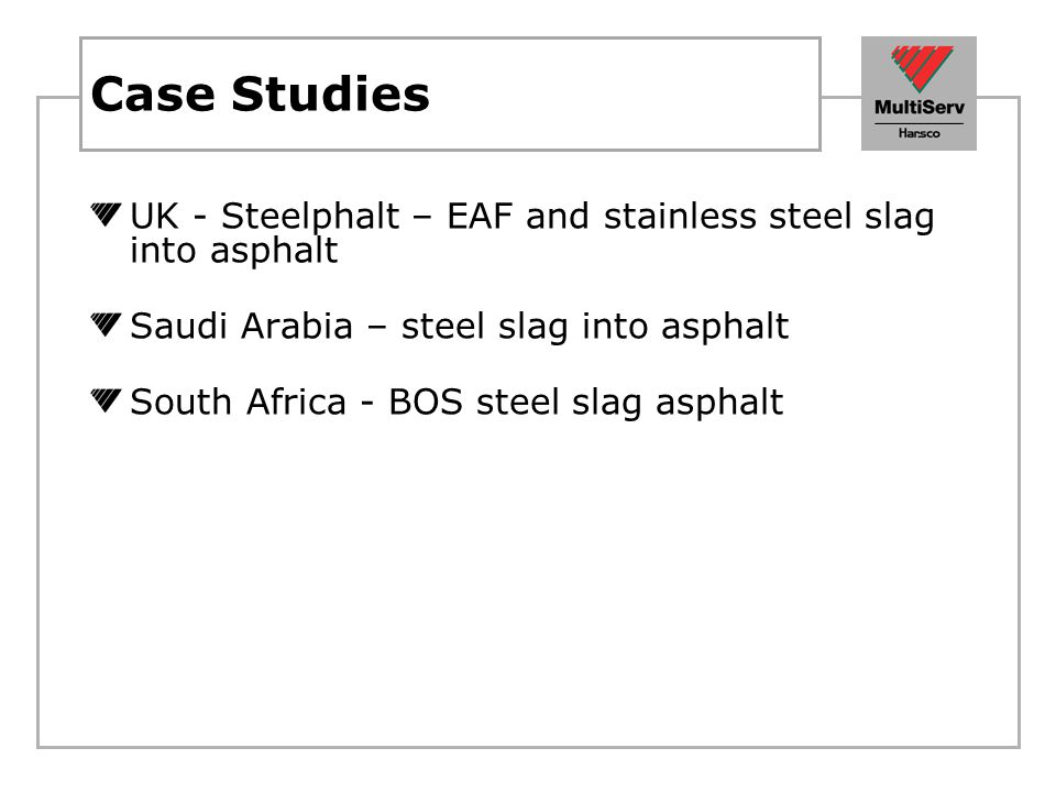 Case Studies UK - Steelphalt – EAF and stainless steel slag into asphalt. Saudi Arabia – steel slag into asphalt.