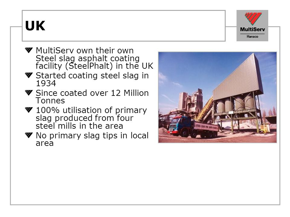 UK MultiServ own their own Steel slag asphalt coating facility (SteelPhalt) in the UK. Started coating steel slag in 1934.