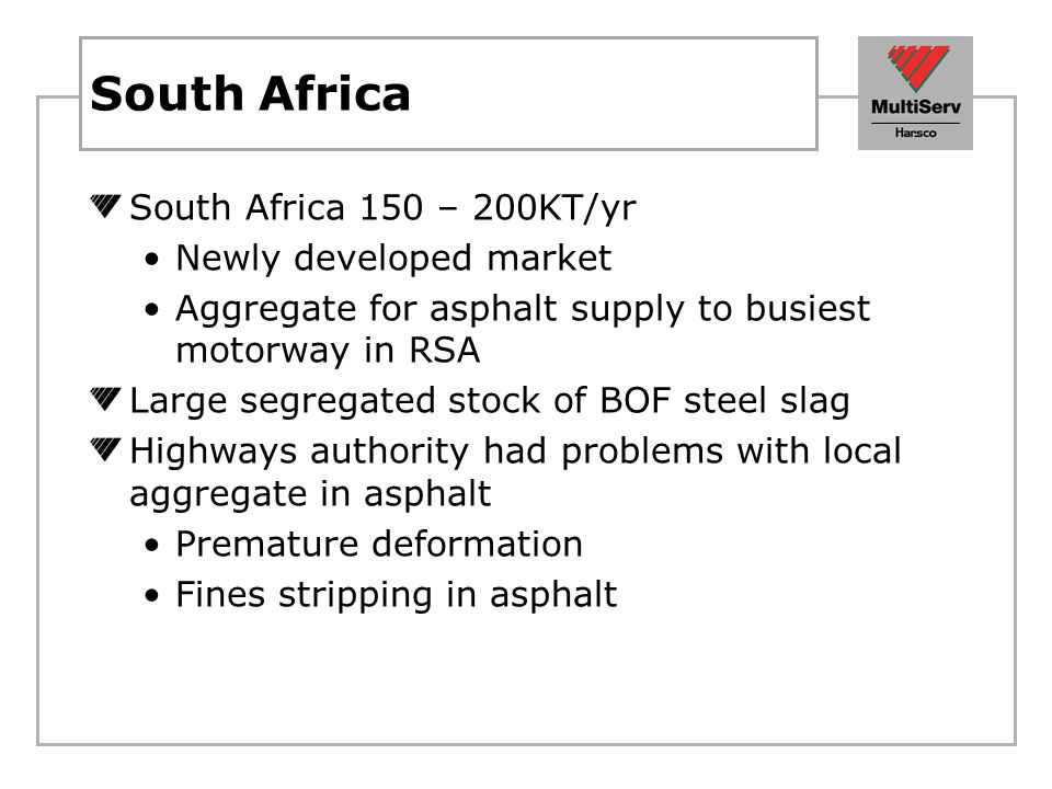 South Africa South Africa 150 – 200KT/yr Newly developed market