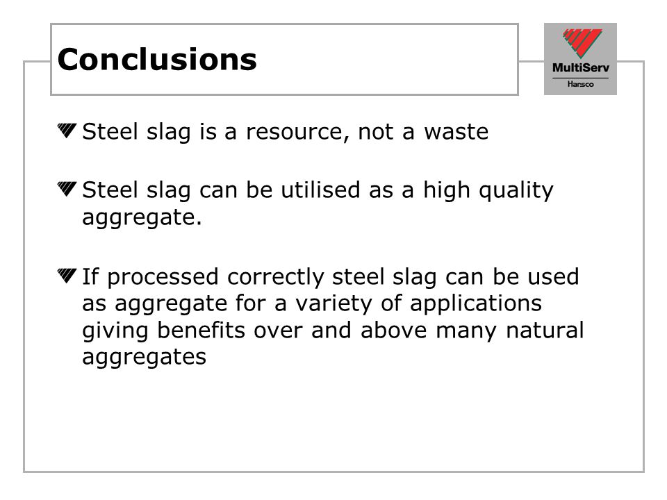 Conclusions Steel slag is a resource, not a waste