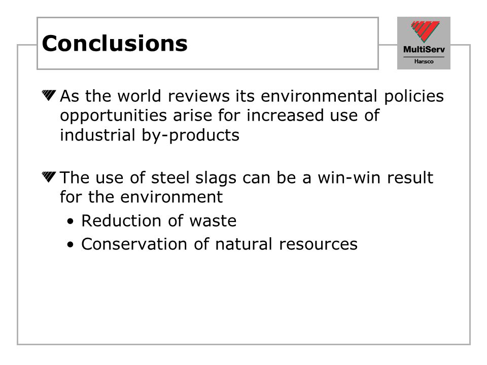 Conclusions As the world reviews its environmental policies opportunities arise for increased use of industrial by-products.