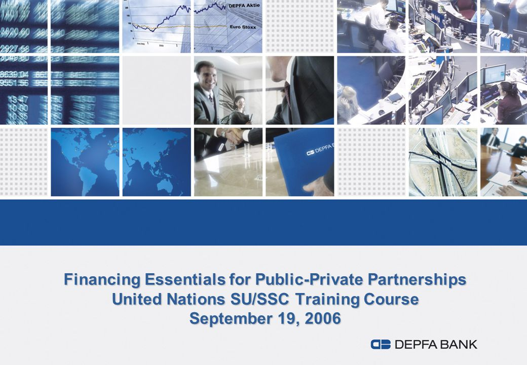 Financing Essentials for Public-Private Partnerships United Nations SU/SSC Training Course September 19, 2006