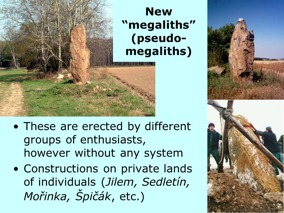 New megaliths (pseudo-megaliths)