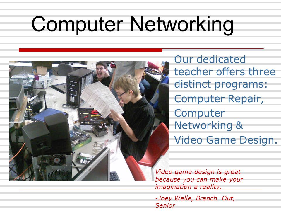 Computer Networking Our dedicated teacher offers three distinct programs: Computer Repair, Computer Networking &