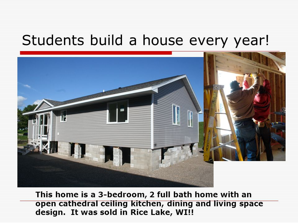 Students build a house every year!