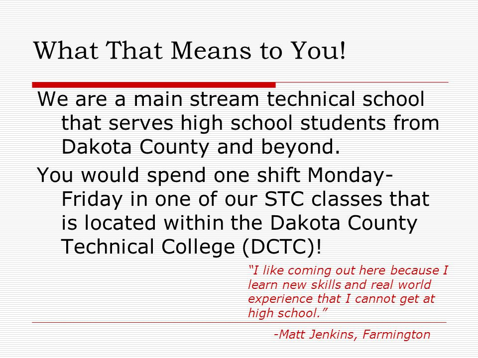 What That Means to You! We are a main stream technical school that serves high school students from Dakota County and beyond.