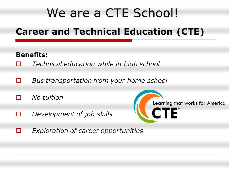 We are a CTE School! Career and Technical Education (CTE) Benefits: