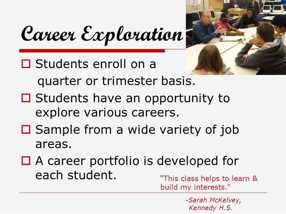 Career Exploration Students enroll on a quarter or trimester basis.