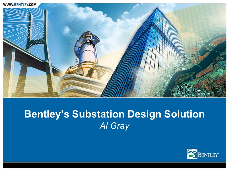 Bentley's Substation Design Solution Al Gray