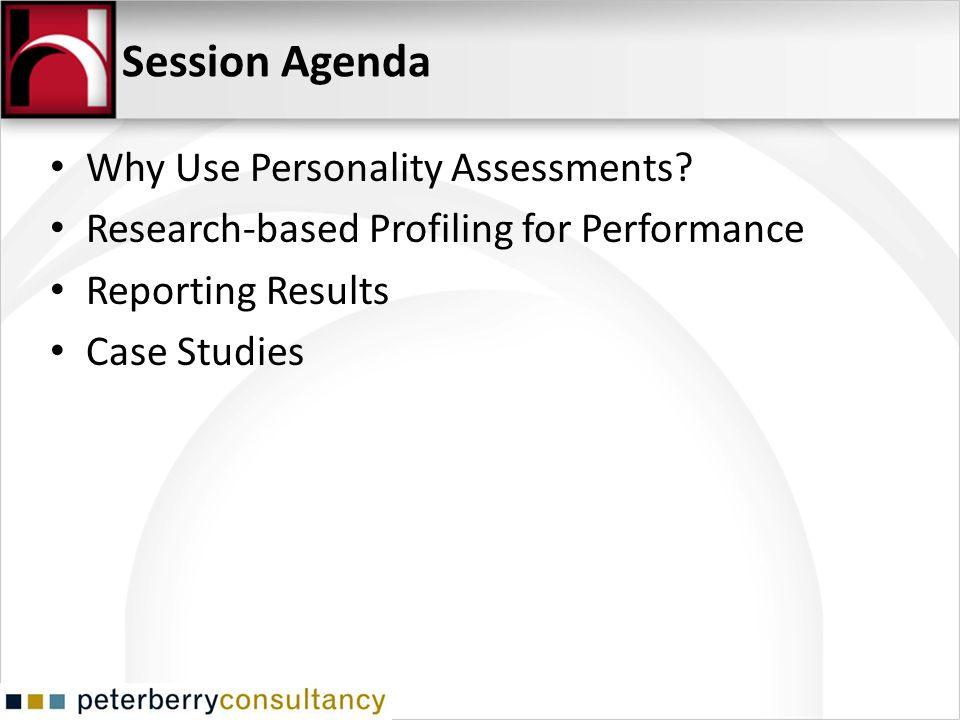 Session Agenda Why Use Personality Assessments