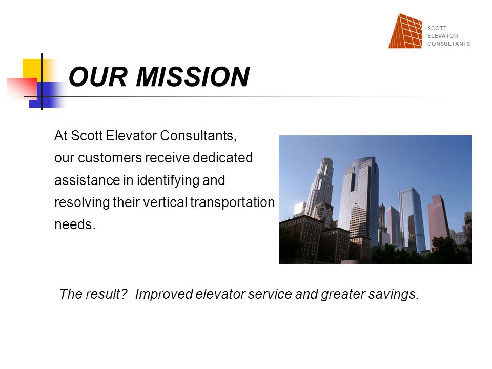 OUR MISSION At Scott Elevator Consultants,