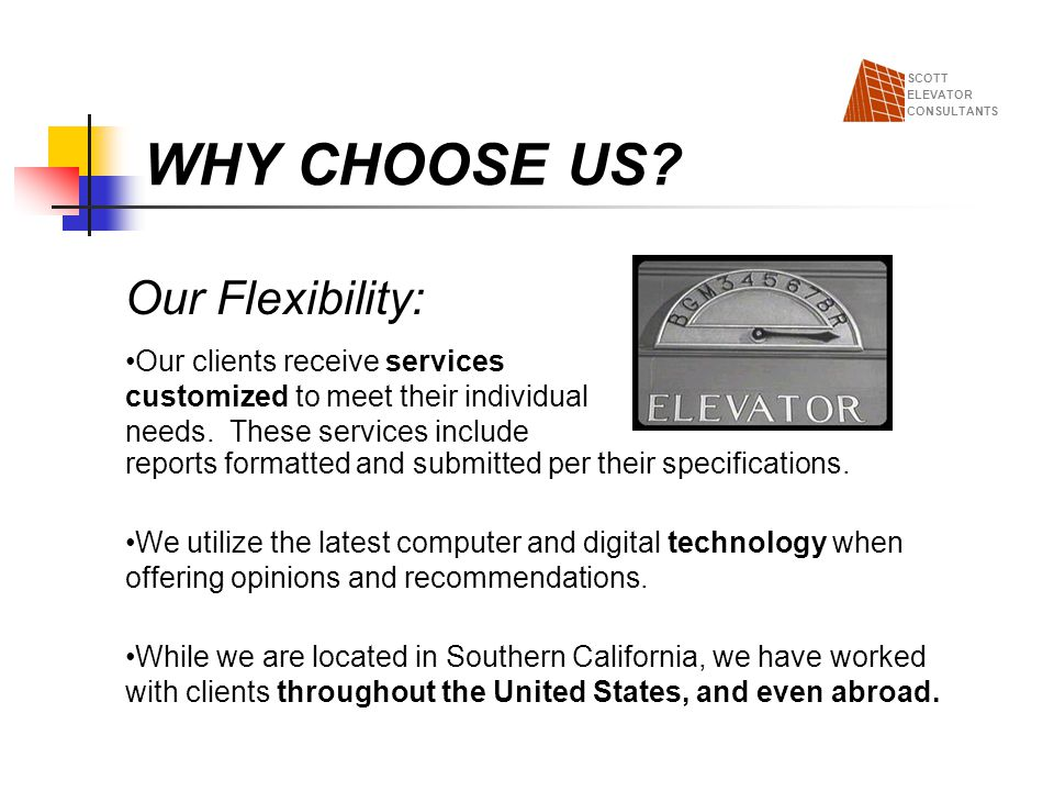 WHY CHOOSE US Our Flexibility: