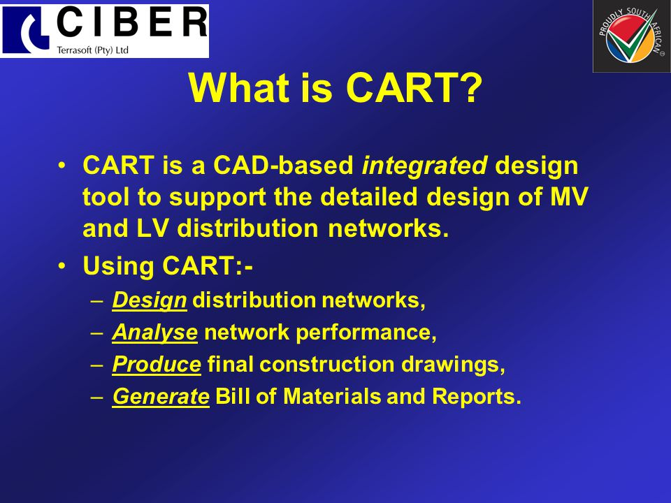 What is CART CART is a CAD-based integrated design tool to support the detailed design of MV and LV distribution networks.