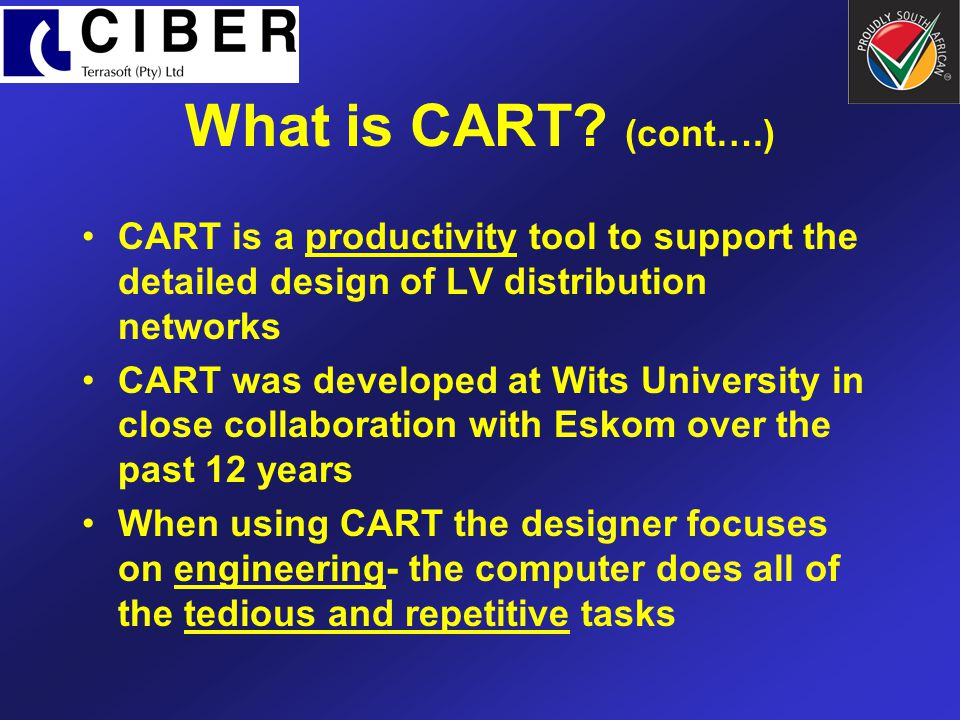 What is CART (cont….) CART is a productivity tool to support the detailed design of LV distribution networks.
