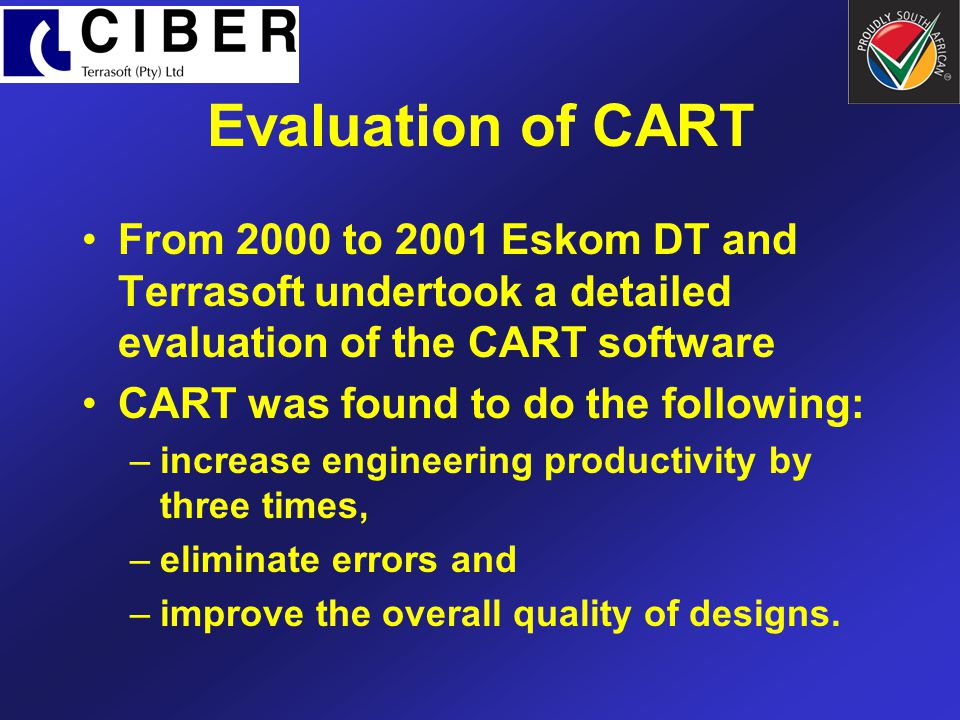 Evaluation of CART From 2000 to 2001 Eskom DT and Terrasoft undertook a detailed evaluation of the CART software.