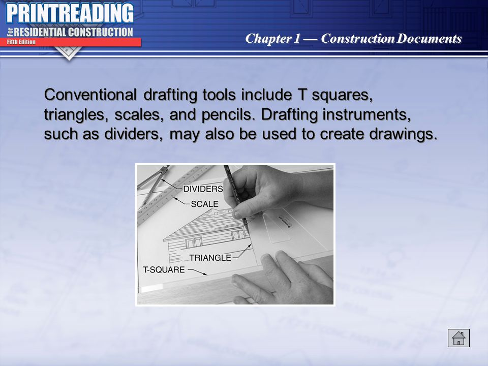 Conventional drafting tools include T squares, triangles, scales, and pencils. Drafting instruments, such as dividers, may also be used to create drawings.