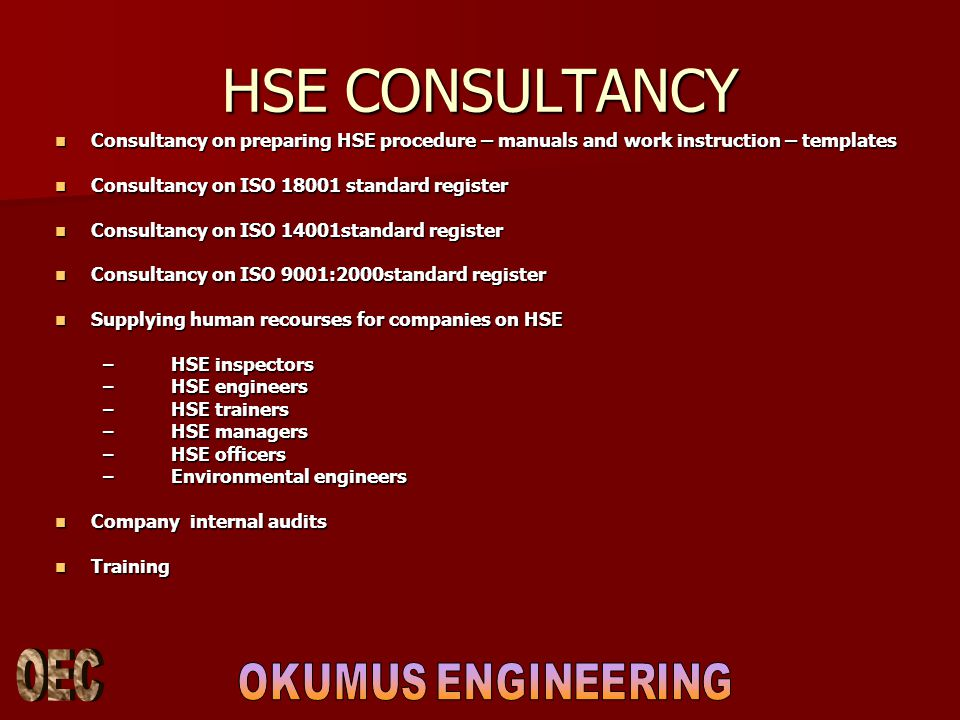 HSE CONSULTANCY Consultancy on preparing HSE procedure – manuals and work instruction – templates. Consultancy on ISO 18001 standard register.