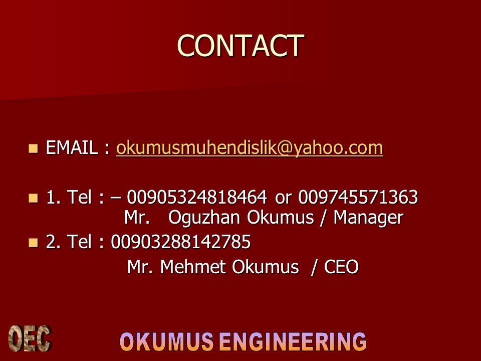 CONTACT EMAIL : okumusmuhendislik@yahoo.com. 1. Tel : – 00905324818464 or 009745571363 Mr. Oguzhan Okumus / Manager.